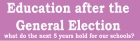 Education after the general election copy